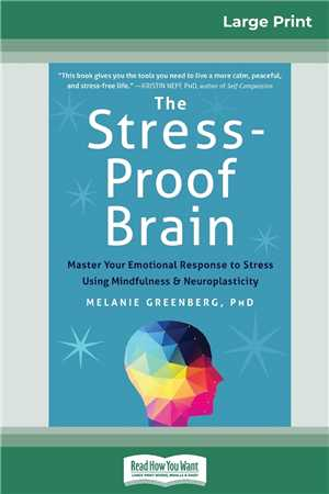 Download The Stress-Proof Brain Master Your Emotional Response to Stress Using Mindfulness and Neuroplasticity by Melanie Greenberg ePUB eBOOK-ZAK