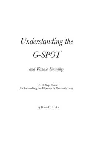 Download Understanding the G-Spot and Female Sexuality A 10-Step Guide for Unleashing the Ultimate in Female Ecstasy