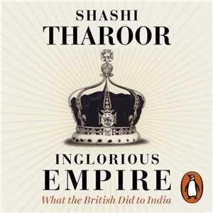 Download Inglorious Empire What the British Did to India By Shashi Tharoor 2018