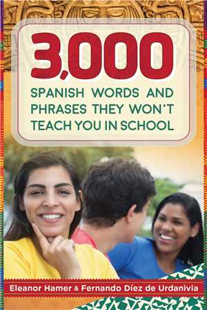 Download 3,000 Spanish Words and Phrases They Won't Teach You in School by Eleanor Hamer .epub