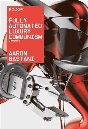 Download Fully Automated Luxury Communism A Manifesto Ebook