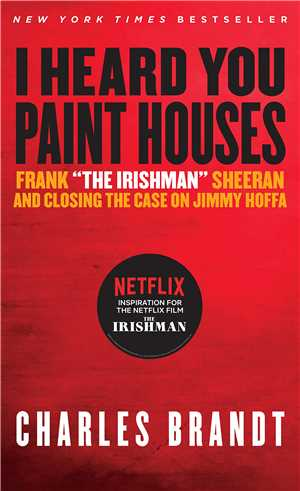 Download Charles Brandt - I Heard You Paint Houses: Frank The Irishman Sheeran & Closing the Case on Jimmy Hoffa - Ebook