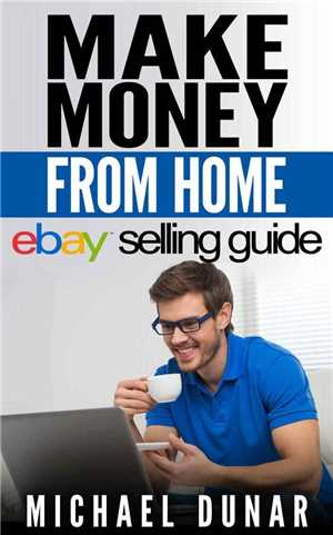 Download Make Money From Home eBay Selling Guide