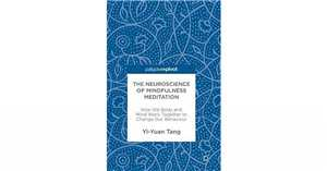 Download The Neuroscience of Mindfulness Meditation: How the Body and Mind Work Together to Change Our Behaviour