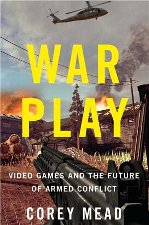 Download War Play: Video Games, Future of Armed Conflict by C Mead EPUB