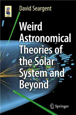 Download Weird Astronomical Theories of the Solar System and Beyond 2016 Epub