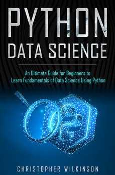 Download Python Data Science: An Ultimate Guide for Beginners to Learn Fundamentals of Data Science Using Python