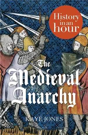 Download The Medieval Anarchy History in an Hour by Kaye Jones EPUB