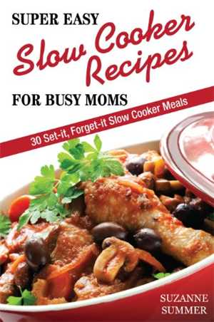 Download Easy Slow Cooker Recipes For Busy Moms